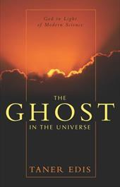 The Ghost in the Universe: God in Light of Modern Science