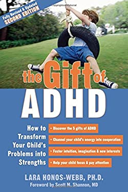 The Gift of ADHD: How to Transform Your Child's Problems Into Strengths 9781572248502