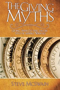 The Giving Myths: Giving Then Getting the Life You've Always Wanted 9781573124959