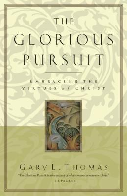 Glorious Pursuit: Embracing the Virtues of Christ 9781576830529