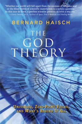 The God Theory: Universes, Zero-Point Fields and What's Behind It All 9781578634361