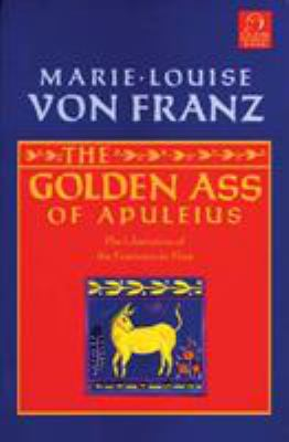 The Golden Ass of Apuleius: The Liberation of the Feminine in Man 9781570626111