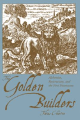 The Golden Builders: Alchemists, Rosicrucians, and the First Freemasons 9781578633296