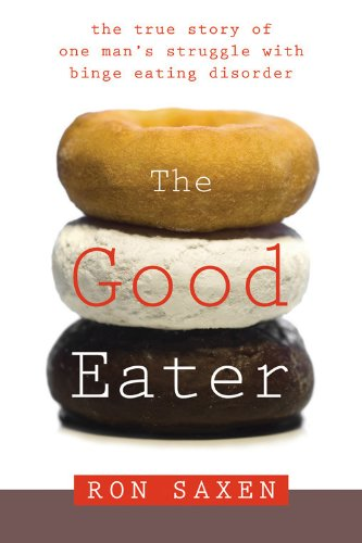 The Good Eater: The True Story of a Male Model's Struggle with Binge Eating Disorder 9781572244856
