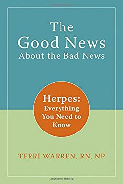 The Good News about the Bad News: Herpes: Everything You Need to Know 9781572246188