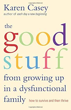 The Good Stuff From Growing Up In A Dysfunctional Family: How to Survive and Then Thrive 9781573245968