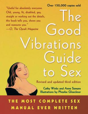 Good Vibrations Guide to Sex: The Most Complete Sex Manual Ever Written 9781573441582