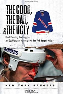 The Good, the Bad, & the Ugly New York Rangers: Heart-Pounding, Jaw-Dropping, and Gut-Wrenching Moments from New York Rangers History 9781572439658