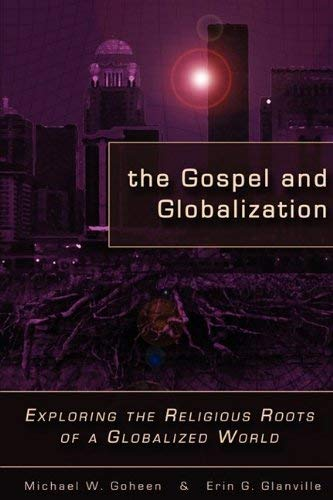 The Gospel and Globalization: Exploring the Religious Roots of a Globalized World 9781573834407
