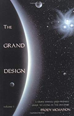 The Grand Design: A Simply-Stated, User-Friendly Guide to Living in the Universe 9781571741547