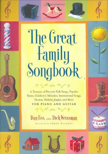 The Great Family Songbook: A Treasury of Favorite Folk Songs, Popular Tunes, Children's Melodies, International Songs, Hymns, Holiday Jingles and