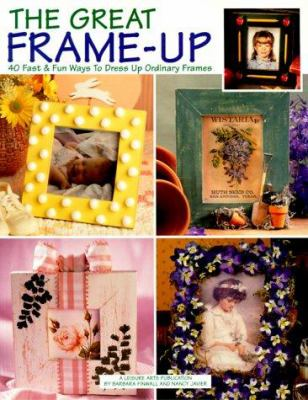 The Great Frame-Up: 40 Fast & Fun Ways to Dress Up Ordinary Frames 9781574861853