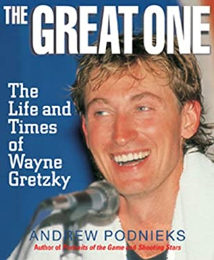 The Great One: The Life and Times of Wayne Gretzky 9781572433526