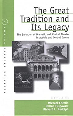The Great Tradition & Its Legacy: The Evolution of Dramatic & Musical Theater in Austria and Central Europe 9781571811738