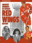 The Greatest Moments in Detroit Red Wing History 9781570281679