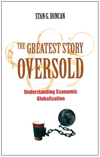 The Greatest Story Oversold: Understanding Economic Globalization 9781570758836