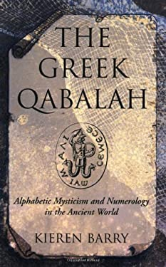 The Greek Qabalah: Alphabetic Mysticism and Numerology in the Ancient World 9781578631100
