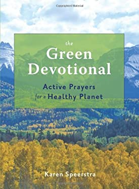 The Green Devotional: Active Prayers for a Healthy Planet 9781573244596