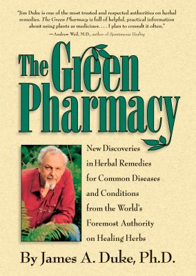 The Green Pharmacy: New Discoveries in Herbal Remedies for Common Diseases and Conditions from the World's Foremost Authority on Healing H 9781579541248