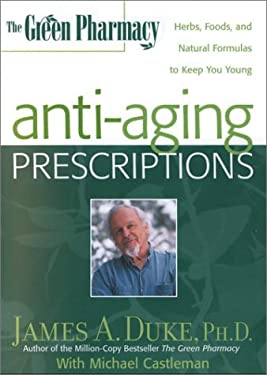 The Green Pharmacy Anti-Aging Prescriptions: Herbs, Foods, and Natural Formulas to Keep You Young 9781579541989