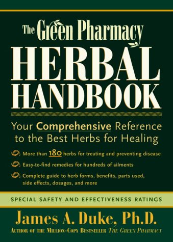 The Green Pharmacy Herbal Handbook: Your Comprehensive Reference to the Best Herbs for Healing - Duke, James A.