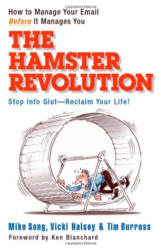 The Hamster Revolution: How to Manage Your Email Before It Manages You 9781576755730