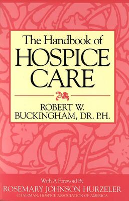 The Handbook of Hospice Care 9781573920605