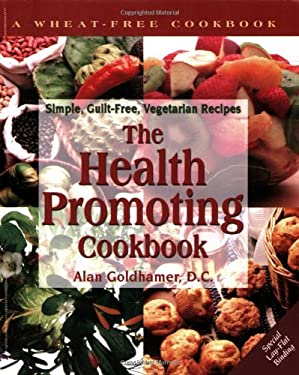 The Health-Promoting Cookbook: Simple, Guilt-Free, Vegetarian Recipes 9781570670244