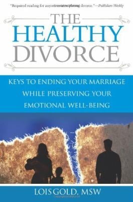 The Healthy Divorce: Keys to Ending Your Marriage While Preserving Your Emotional Well-Being 9781572487079
