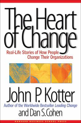 The Heart of Change: Real Life Stories of How People Change Their Organizations 9781578512546