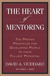 The Heart of Mentoring: Ten Proven Principles for Developing People to Their Fullest Potential
