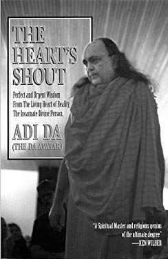 The Heart's Shout: Perfect and Urgent Wisdom from the Living Heart of Reality, the Incarnate Divine Person 9781570970191