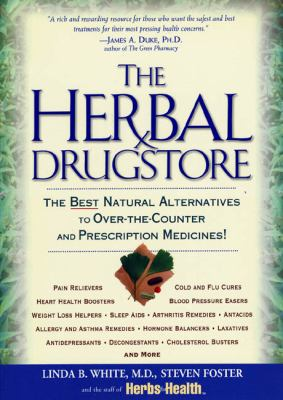 The Herbal Drugstore: The Best Natural Alternatives to Over-The-Counter and Prescription Medicines! 9781579547059