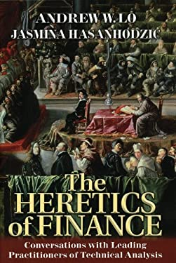 The Heretics of Finance: Conversations with Leading Practitioners of Technical Analysis 9781576603161