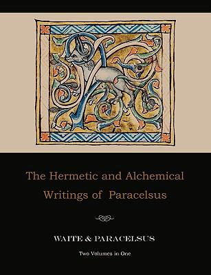 The Hermetic and Alchemical Writings of Paracelsus--Two Volumes in One 9781578988341