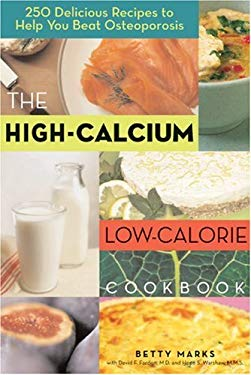 The High-Calcium Low-Calorie Cookbook: 250 Delicious Recipes to Help You Beat Osteoporosis 9781572840591