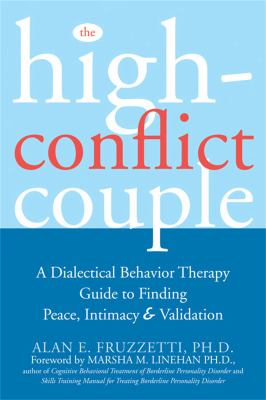 The High-Conflict Couple: A Dialectical Behavior Therapy Guide to Finding Peace, Intimacy, and Validation 9781572244504