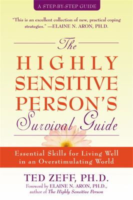 The Highly Sensitive Person's Survival Guide: Essential Skills for Living Well in an Overstimulating World 9781572243965