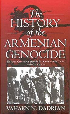 The History of the Armenian Genocide: Ethnic Conflict from the Balkans to Anatolia to the Caucasus 9781571810168