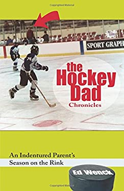 The Hockey Dad Chronicles: An Indentured Parent's Season on the Rink 9781578602490