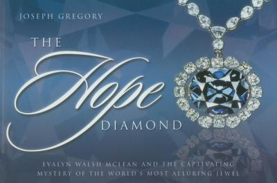 The Hope Diamond: Evalyn Walsh McLean and the Captivating Mystery of the World's Most Alluring Jewel 9781577364498