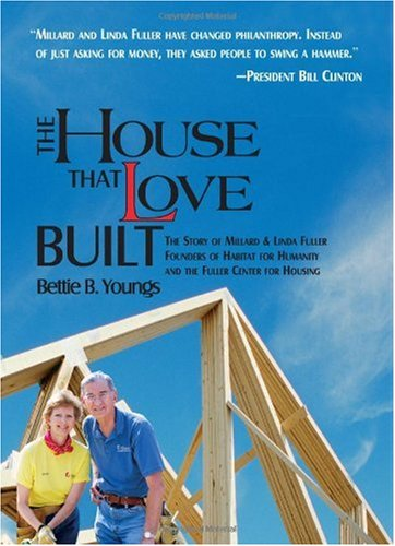 The House That Love Built: The Story of Millard & Linda Fuller, Founders of Habitat for Humanity and the Fuller Center for Housing 9781571745460