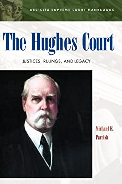 The Hughes Court: Justices, Rulings, and Legacy 9781576071977