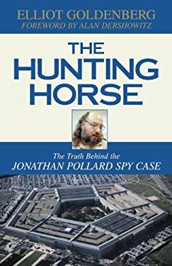 The Hunting Horse: The Truth Behind the Jonathan Pollard Spy Case 9781573928540