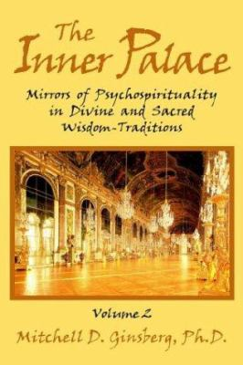 The Inner Palace: Mirrors of Psychospirituality in Divine and Sacred Wisdom-Traditions, Volume 2 9781577331247