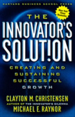 The Innovator's Solution: Creating and Sustaining Successful Growth 9781578518524