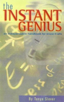 The Instant Genius: An Indispensable Handbook for Know-It-Alls 9781575440996