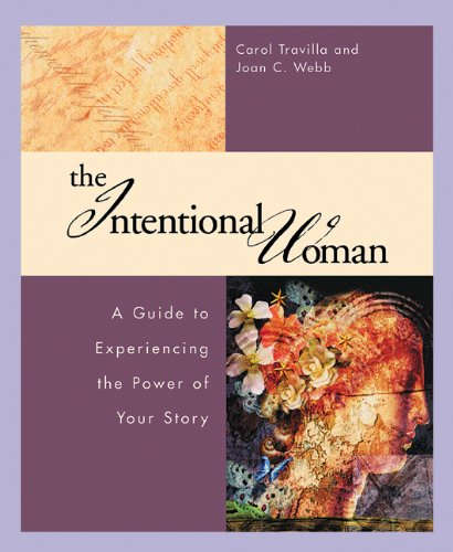 Intentional Woman: A Guide to Experiencing the Power of Your Story 9781576832875