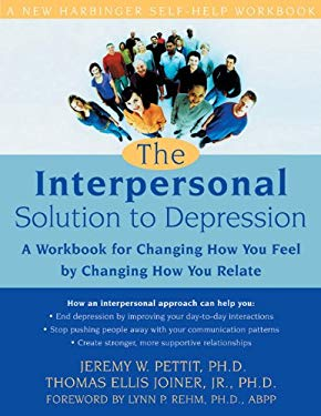 The Interpersonal Solution to Depression: A Workbook for Changing How You Feel by Changing How You Relate 9781572244184