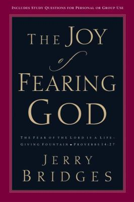 The Joy of Fearing God: The Fear of the Lord Is a Life-Giving Fountain 9781578560578
